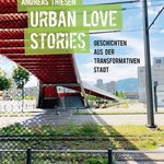 Urban Love Stories – Geschichten aus der transformativen Stadt